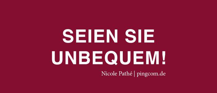 Seien Sie unbequem, Nicole Pathé, pingcom.de