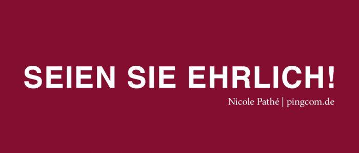 Seien Sie ehrlich, Nicole Pathé, pingcom.de